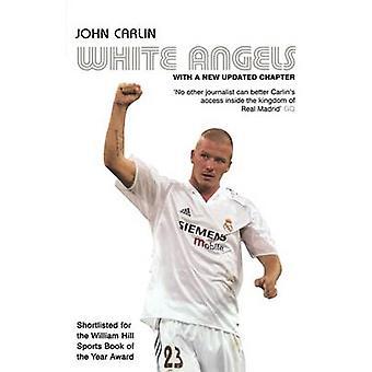 White Angels Beckham Real Madrid  the New Football. John Carlin by Carlin & John