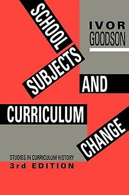 School Subjects and Curriculum Change by Goodson & Ivor