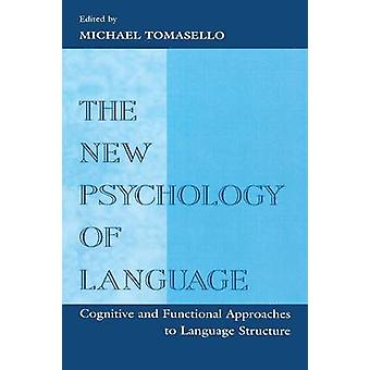 The New Psychology of Language Cognitive and Functional Approaches to Language Structure Volume I by Tomasello & Michael