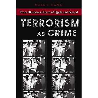 Terrorism as Crime From Oklahoma City to AlQaeda and Beyond by Hamm & Mark S.