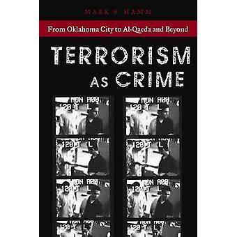 Terrorisme som kriminalitet fra Oklahoma City til AlQaeda og videre af Hamm & Mark S.