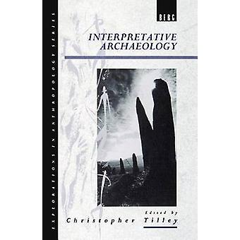 Interpretative Archaeology by Tilley & Christopher Y.