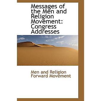 Messages of the Men and Religion Movement Congress Addresses by and Religion Forward Movement & Men