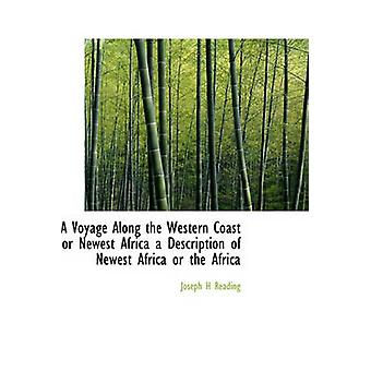A Voyage Along the Western Coast or Newest Africa a Description of Newest Africa or the Africa by Reading & Joseph H