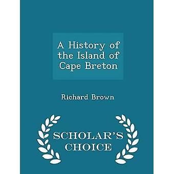 Eine Geschichte der Insel Cape Breton Gelehrte Wahl Ausgabe von Braun & Richard