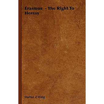 Erasmus  The Right to Heresy by Weig & Staffan Z.