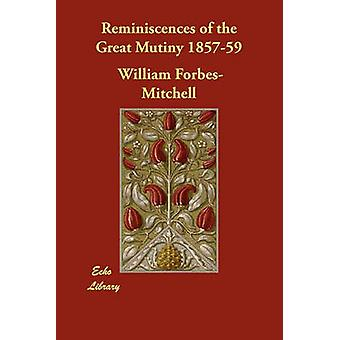 Reminiscences of the Great Mutiny 185759 by ForbesMitchell & William