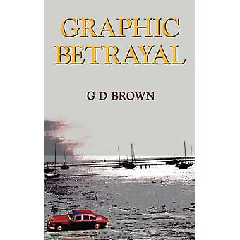 Graphic Betrayal by Brown & G. D.