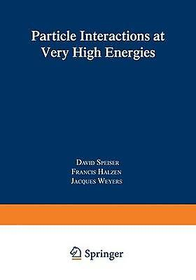 Particle Interactions at Very High Energies Part B by Halzen & Francis