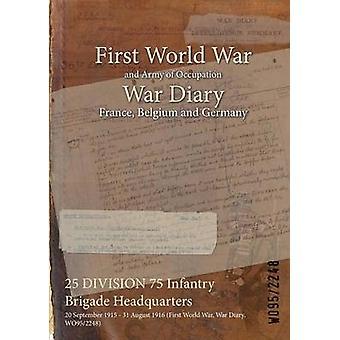 25 DIVISION 75 Infanterie Brigade Hauptquartier 20. September 1915 31. August 1916 erste Weltkrieg Krieg Tagebuch WO952248 durch WO952248