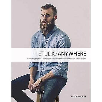 Studio Anywhere - A Photographer's Guide to Shooting in Unconventional