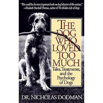 The Dog Who Loved Too Much - Tales - Treatments - and the Psychology o