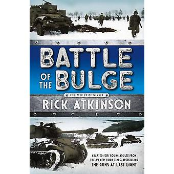 Battle of the Bulge [The Young Readers Adaptation] by Rick Atkinson -