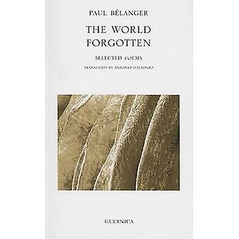 World Forgotten - Selected Poems by Paul Belanger - Antonio D'Alfonso
