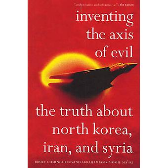 Inventing the Axis of Evil - The Truth About North Korea - Iran - and