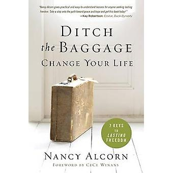 Ditch the Baggage - Change Your Life - 7 Keys to Lasting Freedom by Na