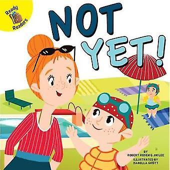 Not Yet! by Professor Robert Rosen - 9781683427667 Book