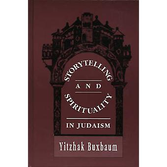 Storytelling and Spirituality in Judaism by Yitzhak Buxbaum - 9780765