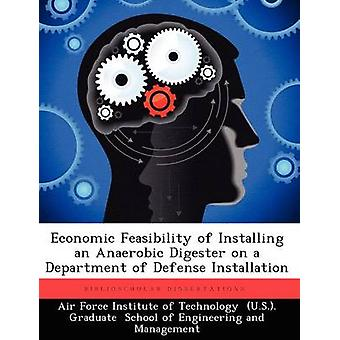 Economic Feasibility of Installing an Anaerobic Digester on a Department of Defense Installation by Strange & Russell A.