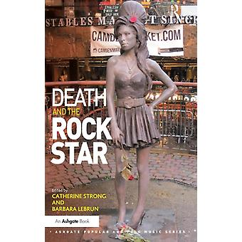 Death and the Rock Star (Ashgate Popular and Folk Music Series) (Hardcover) by Strong Catherine Lebrun Barbara