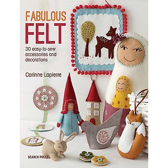 Fabulous Felt: 30 easy-to-sew accessories and decorations (Paperback) by Lapierre Corrine