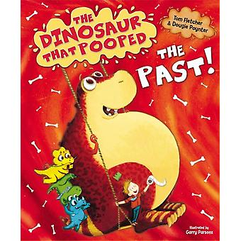 The Dinosaur That Pooped The Past! (Paperback) by Fletcher Tom Parsons Garry Poynter Dougie