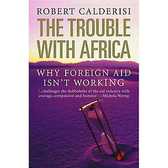 The Trouble with Africa - Why Foreign Aid Isn't Working by Robert Cald