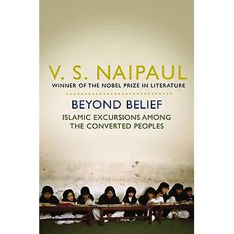 Beyond Belief - Islamic Excursions Among the Converted Peoples by V. S