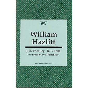 William Hazlitt by J. B. Priestley - Michael Foot - R. L. Brett - 978