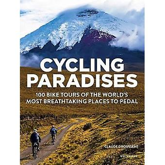 Cycling Paradises - 100 Bike Tours of the World's Most Breathtaking Pl