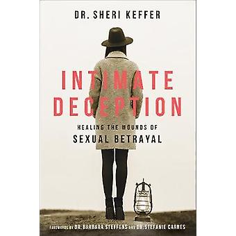 Intimate Deception - Healing the Wounds of Sexual Betrayal by Intimate