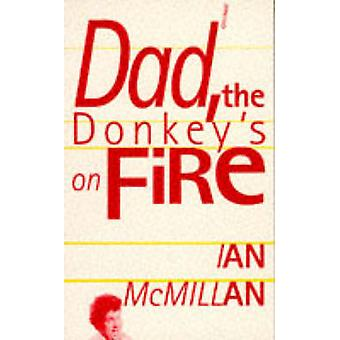 Dad - the Donkey's on Fire by Ian McMillan - 9780856358067 Book