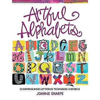 Artful Alphabets - 55 Inspiring Hand Lettering Techniques and Ideas by