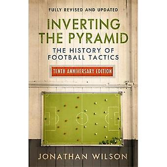 Inverting the Pyramid - The History of Football Tactics by Inverting t