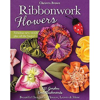 Ribbonwork Flowers - 132 Garden Embellishments - Beautiful Designs for