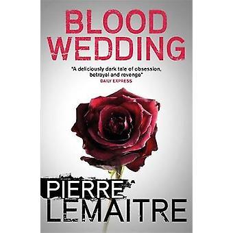 Blood Wedding by Pierre Lemaitre - Frank Wynne - 9781848666009 Book