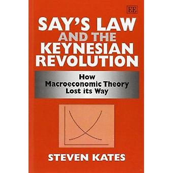 Say's Law and the Keynesian Revolution - How Macroeconomic Theory Lost