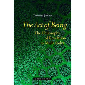 The Act of Being - The Philosophy of Revelation in Mulla Sadra by Chri