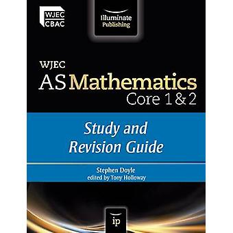 WJEC AS Mathematics Core 1 & 2 - Study and Revision Guide by Stephen D