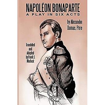 Napoleon Bonaparte: A Play in Six Acts