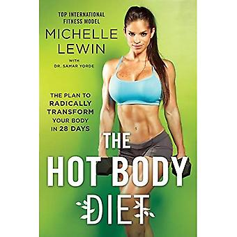 The Hot Body Diet: The Plan To Radically Transform� Your Body in 28 Days