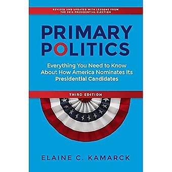 Primary Politics: Everything� You Need to Know about How America Nominates Its Presidential Candidates