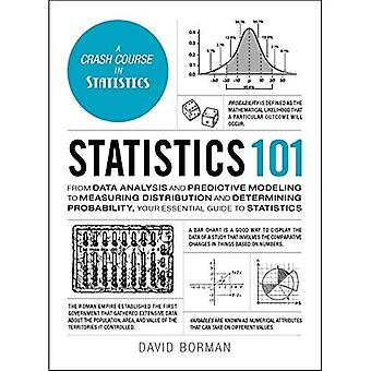 Statistics 101: From Data Analysis and Predictive Modeling to Measuring Distribution and Determining� Probability, Your Essential� Guide to Statistics (Adams� 101)