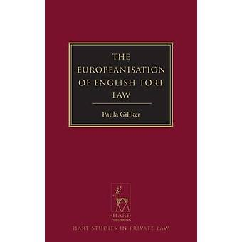 The Europeanisation of English Tort Law by Paula R. Giliker