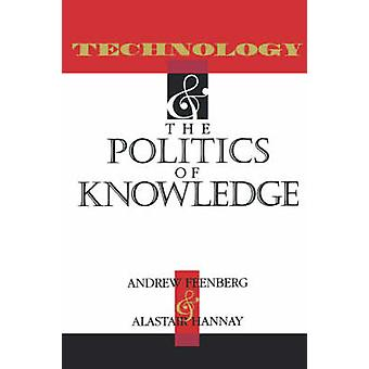 Technology and the Politics and Knowledge by Feenberg & Andrew