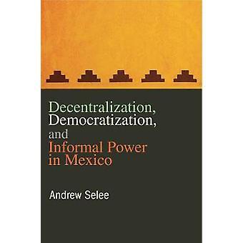 Dezentralisierung, Demokratisierung und informelle macht in Mexiko von Selee & Andrew