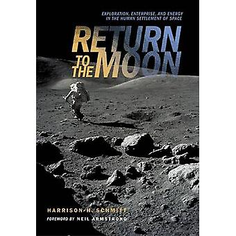 Return to the Moon  Exploration Enterprise and Energy in the Human Settlement of Space by Schmitt & Harrison