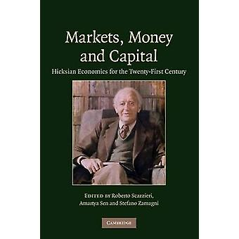 Markets Money and Capital Hicksian Economics for the Twenty First Century by Scazzieri & Roberto