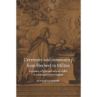 Ceremony and Community from Herbert to Milton by Guibbory & Achsah