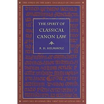 The Spirit of Classical Canon Law by Helmholz & R. H.